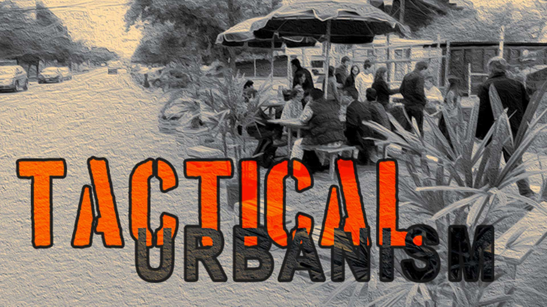 "title graphic reads ""tactical urbanism"""
